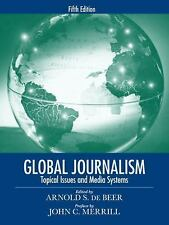Global Journalism: Topical Issues and Media Systems (5th Edition), Merrill, John