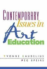 Contemporary Issues in Art Education, Speirs Ph.D., Peg, Gaudelius Ph.D., Yvonne
