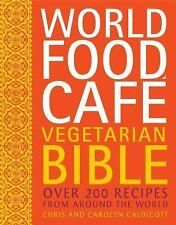 World Food Cafe Vegetarian Bible: Over 200 Recipes From Around the World, Caldic