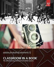 Adobe Photoshop Elements 12 Classroom in a Book (Classroom in a Book (Adobe)), A