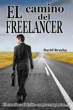 El Camino Del Freelancer : El Camino Al Éxito en Pocos Pasos by David Bracho...