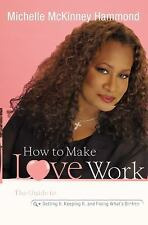 How to Make Love Work: The Guide to Getting It, Keeping It, and Fixing What's Br