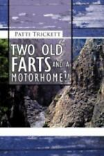 Two Old Farts and A Motorhome!! by Patti Trickett (2012, Paperback)