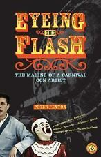 Eyeing the Flash: The Making of a Carnival Con Artist, Fenton, Peter, Good Book