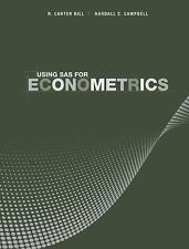 Using SAS for Econometrics by R. Carter Hill and Randall C. Campbell (2011,...