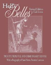 Hell's Belles: Prostitution, Vice, and Crime in Early Denver, with a Biography o