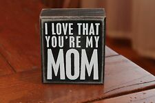 "Primitives by Kathy Box Sign ""I Love That Your My Mom"""