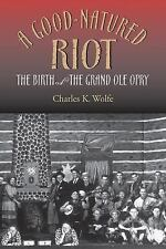 A Good-Natured Riot: Birth of the Grand Old Opry, Charles Wolfe 1999 first HC ed