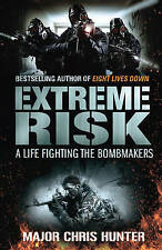 EXTREME RISK  ....     A LIFE FIGHTING THE BOMBMAKERS.....BY MAJOR CHRIS HUNTER