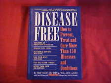 Disease Free : How to Prevent, Treat and Cure More Than 150 Illnesses and...