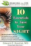 10 Essentials to Save Your SIGHT (Healing the Eye Wellness Series), Kondrot, Edw