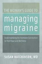THE WOMAN'S GUIDE TO MANAGING MIGRAINE - SUSAN HUTCHINSON (PAPERBACK) NEW