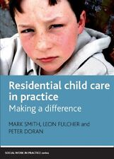 Residential Child Care in Practice: Making a Difference (Social Work in Practic.