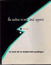 LES AUTRES M ONT TOUT APPRIS  LE SENS DE LA MODERNITE PUBLIQUE   JUNG 1993