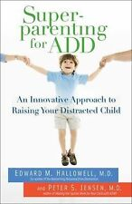 Superparenting for ADD : An Innovative Approach to Raising Your Distracted...