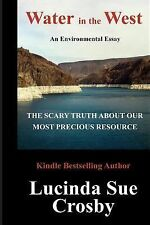 Water in the West: the Scary Truth about Our Most Precious Resource : An...