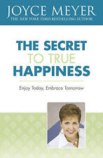 The Secret to True Happiness: Enjoy Today, Embrace Tomorrow by Joyce Meyer (Pape