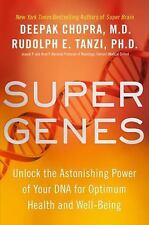 Super Genes : Unlock the Astonishing Power of Your DNA for Optimum Health and...