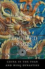 The Troubled Empire: China in the Yuan and Ming Dynasties (History of Imperial