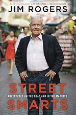 Street Smarts: Adventures on the Road and in the Markets Rogers, Jim Hardcover