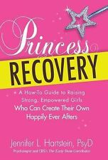 Princess Recovery: A How-to Guide to Raising Strong, Empowered Girls Who Can Cre