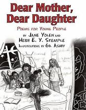 Dear Mother, Dear Daughter : Poems for Young People by Jane Yolen and Heidi...
