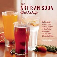 The Artisan Soda Workshop: 75 Homemade Recipes from Fountain Classics to Rhubarb