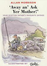 Away An' Ask Your Mother!: Your Scottish Father's Favourite Sayings Allan Morris