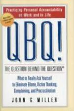 QBQ! The Question Behind the Question: Practicing Personal Accountability at Wor