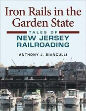 Railroads Past and Present: Iron Rails in the Garden State : Tales of New...