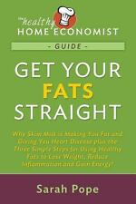 Get Your Fats Straight : Why Skim Milk Is Making You Fat and Giving You Heart...