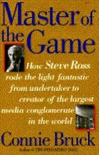 Master of the Game : Steve Ross and the Creation of Time Warner by Connie...