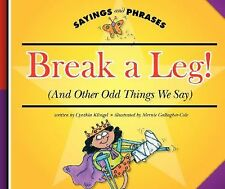 Break a Leg!: (And Other Odd Things We Say) (Sayings and Phrases)