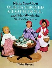 Make Your Own Old-Fashioned Cloth Doll and Her Wardrobe by Claire Bryant