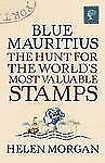 Blue Mauritius: The Hunt for the World's Most Valuable Stamps, Morgan, Helen, Ve