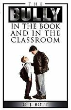 The Bully in the Book and in the Classroom by C. J. Bott (2004, Paperback)