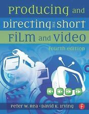 Producing and Directing the Short Film and Video, Fourth Edition, Peter W. Rea,