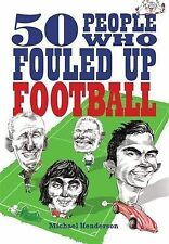 50 People Who Fouled Up Football by Michael Henderson (Hardback, 2009)