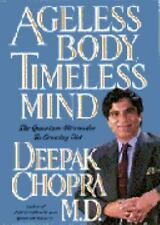 Ageless Body, Timeless Mind : The Quantum Alternative to Growing Old by...
