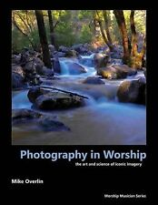 Photography in Worship: The Art and Science of Iconic Imagery (Worship Musician