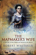 The Mapmaker's Wife: A True Tale of Love, Murder and Survival in the Amazon...
