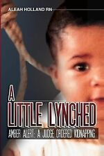 A Little Lynched: A Little Lynched : Amber Alert- a Judge Ordered Kidnapping...