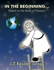 In the Beginning... : Based on the Book of Genesis by Cj Kessler Gregg (2013,...