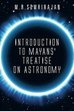 Introduction to Mayans' Treatise on Astronomy by M. R. Sowrirajan (2014,...