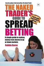 The Naked Trader's Guide to Spread Betting: How to make money from shares in up