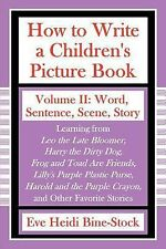 How to Write a Children's Picture Book Volume II: Word, Sentence, Scene, Story: