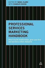 Professional Services Marketing Handbook: How to Build Relationships, Grow Your
