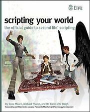 Scripting Your World:The Official Guide to Second Life Scripting by Moore, Thome