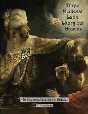 Three Medieval Latin Liturgical Dramas : The Three Students, the Play of...