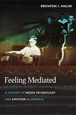 NEW - Feeling Mediated: A History of Media Technology and Emotion in America